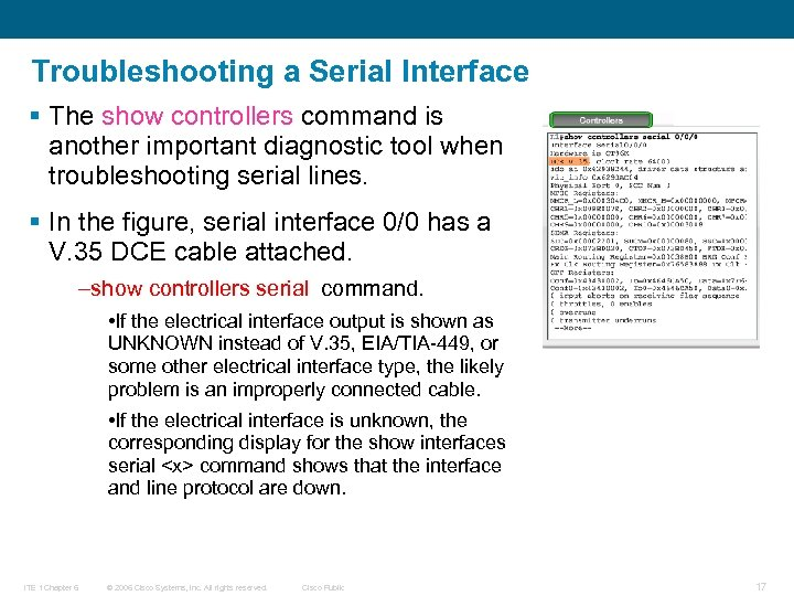 Troubleshooting a Serial Interface § The show controllers command is another important diagnostic tool
