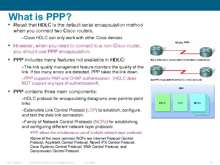 What is PPP? § Recall that HDLC is the default serial encapsulation method when