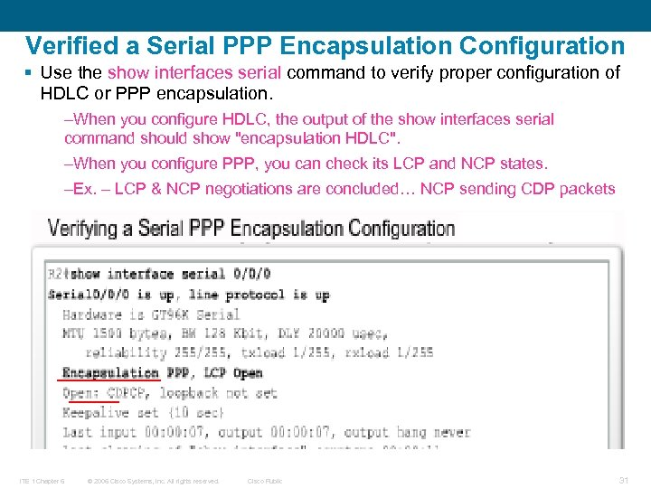 Verified a Serial PPP Encapsulation Configuration § Use the show interfaces serial command to