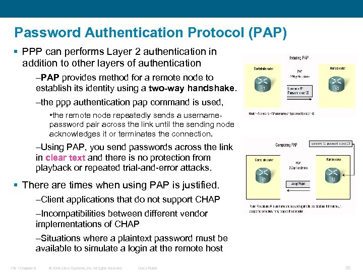 Password Authentication Protocol (PAP) § PPP can performs Layer 2 authentication in addition to