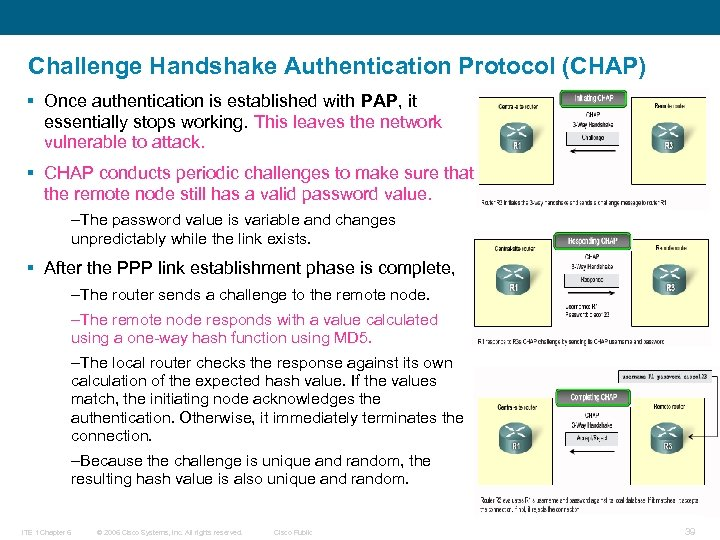 Challenge Handshake Authentication Protocol (CHAP) § Once authentication is established with PAP, it essentially