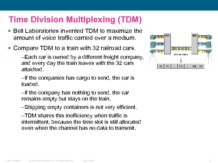 Time Division Multiplexing (TDM) § Bell Laboratories invented TDM to maximize the amount of
