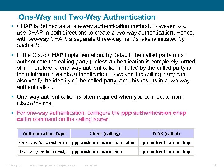 One-Way and Two-Way Authentication § CHAP is defined as a one-way authentication method. However,