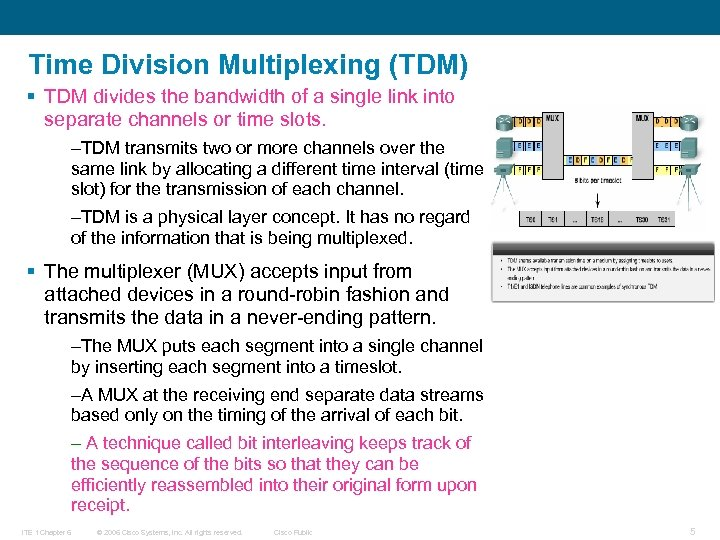 Time Division Multiplexing (TDM) § TDM divides the bandwidth of a single link into