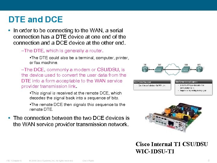 DTE and DCE § In order to be connecting to the WAN, a serial