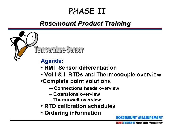 PHASE II Rosemount Product Training Agenda: • RMT Sensor differentiation • Vol I &