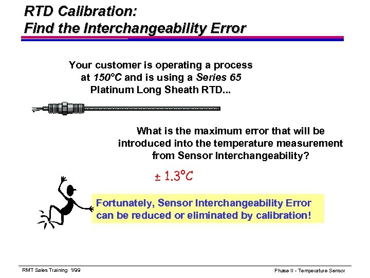 RTD Calibration: Find the Interchangeability Error Your customer is operating a process at 150°C