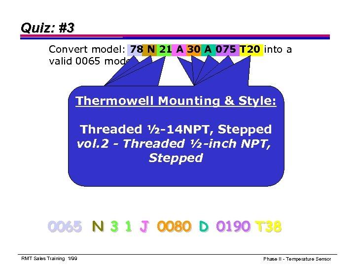 Quiz: #3 Convert model: 78 N 21 A 30 A 075 T 20 into