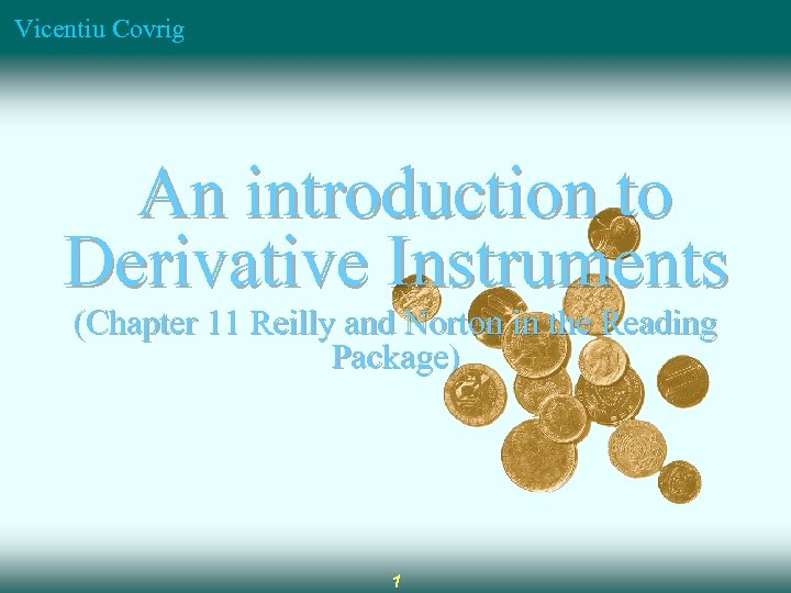 Vicentiu Covrig An introduction to Derivative Instruments (Chapter 11 Reilly and Norton in the
