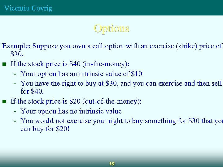 Vicentiu Covrig Options Example: Suppose you own a call option with an exercise (strike)
