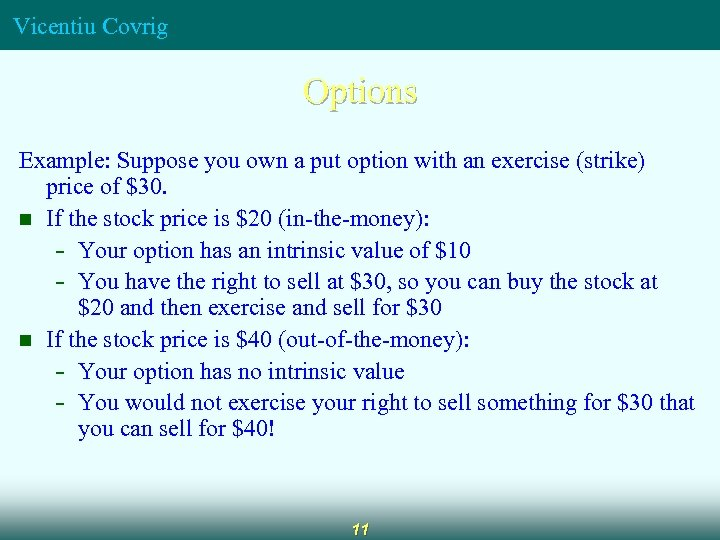 Vicentiu Covrig Options Example: Suppose you own a put option with an exercise (strike)