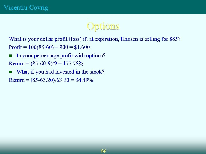 Vicentiu Covrig Options What is your dollar profit (loss) if, at expiration, Hansen is
