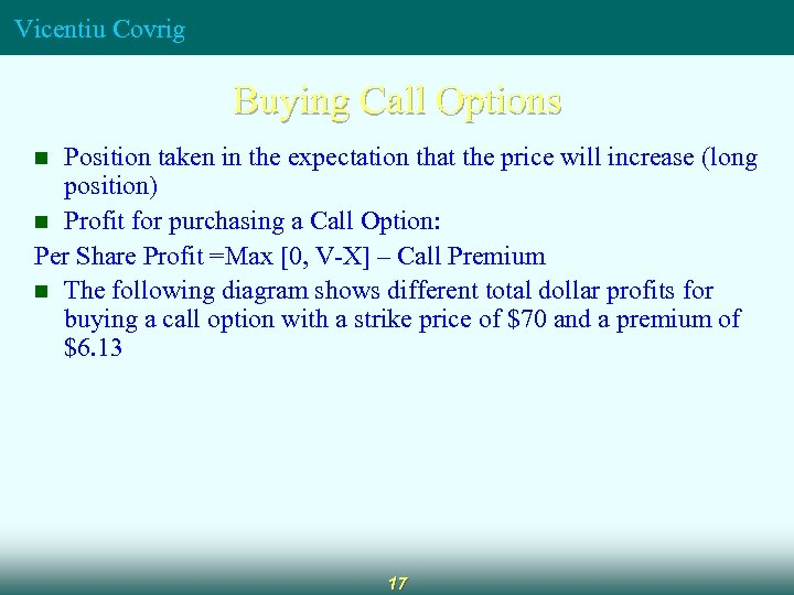 Vicentiu Covrig Buying Call Options Position taken in the expectation that the price will