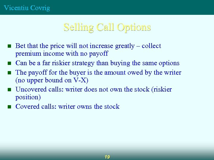 Vicentiu Covrig Selling Call Options n n n Bet that the price will not