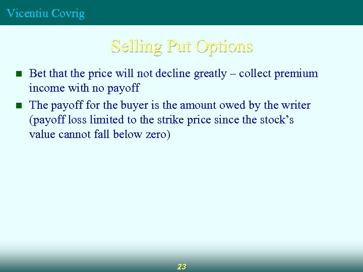 Vicentiu Covrig Selling Put Options n n Bet that the price will not decline