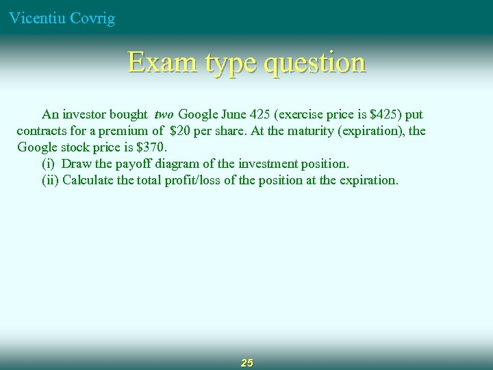 Vicentiu Covrig Exam type question An investor bought two Google June 425 (exercise price