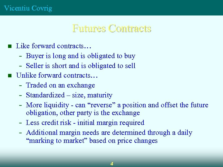 Vicentiu Covrig Futures Contracts n n Like forward contracts… - Buyer is long and