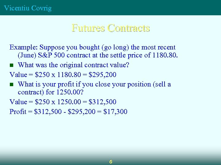 Vicentiu Covrig Futures Contracts Example: Suppose you bought (go long) the most recent (June)