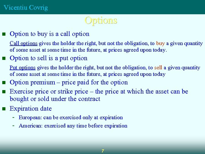 Vicentiu Covrig Options n Option to buy is a call option Call options gives