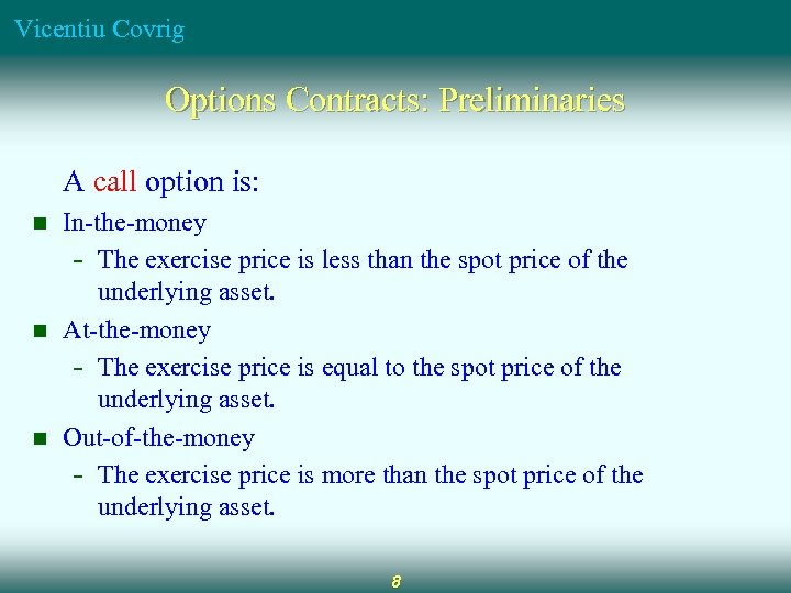 Vicentiu Covrig Options Contracts: Preliminaries A call option is: n n n In-the-money -