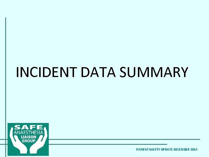 INCIDENT DATA SUMMARY PATIENT SAFETY UPDATE DECEMBER 2014