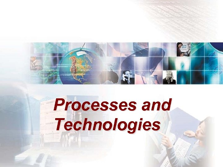 Processes and Technologies