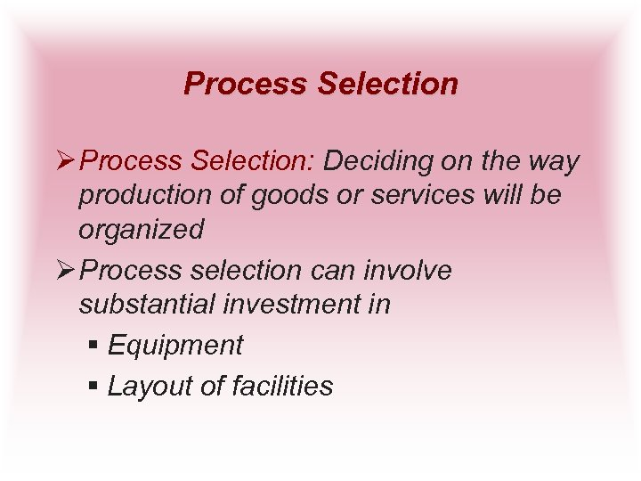 Process Selection Ø Process Selection: Deciding on the way production of goods or services