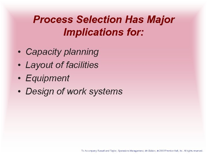 Process Selection Has Major Implications for: • • Capacity planning Layout of facilities Equipment