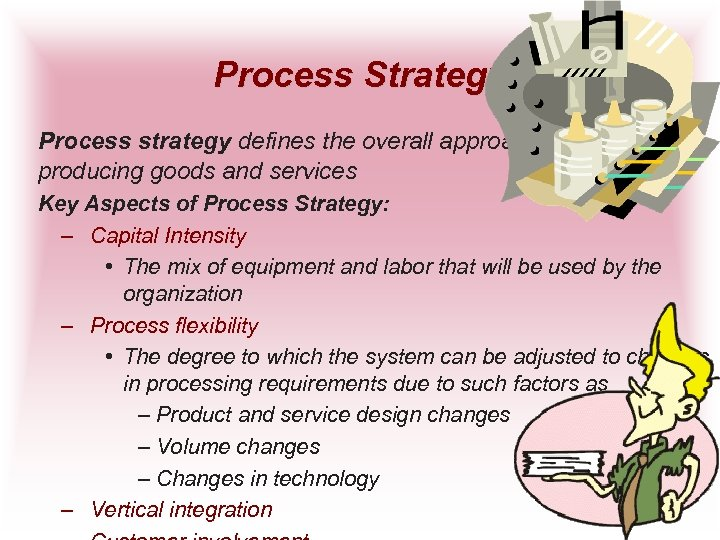 Process Strategy Process strategy defines the overall approach to producing goods and services Key