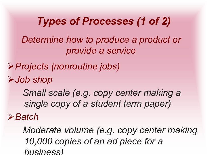 Types of Processes (1 of 2) Determine how to produce a product or provide