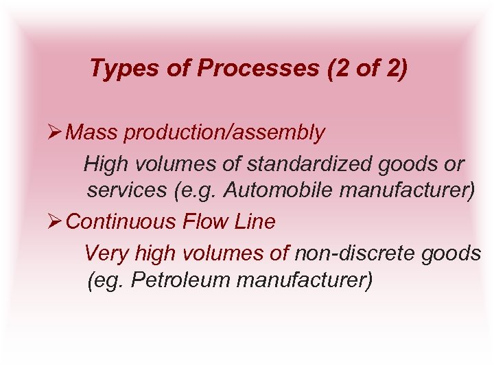Types of Processes (2 of 2) Ø Mass production/assembly High volumes of standardized goods