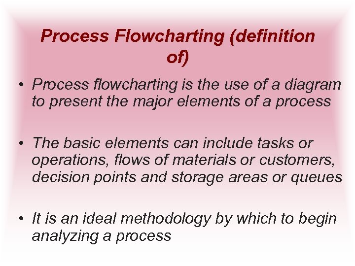Process Flowcharting (definition of) • Process flowcharting is the use of a diagram to