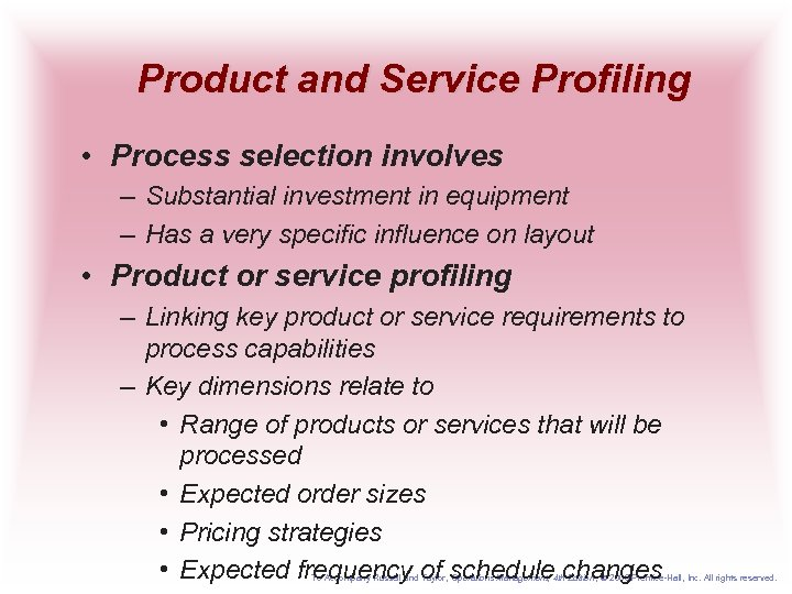Product and Service Profiling • Process selection involves – Substantial investment in equipment –