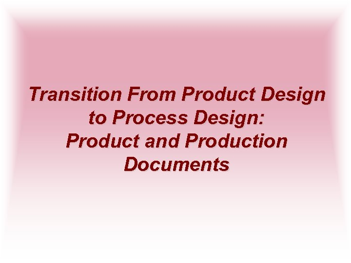 Transition From Product Design to Process Design: Product and Production Documents