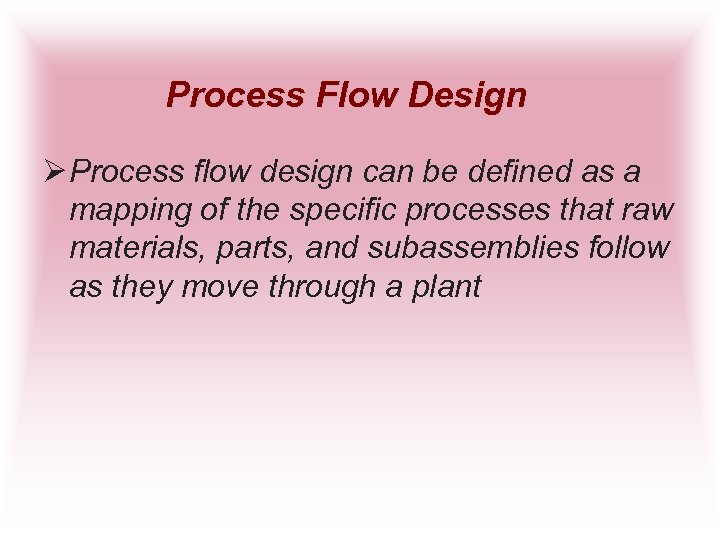 Process Flow Design Ø Process flow design can be defined as a mapping of
