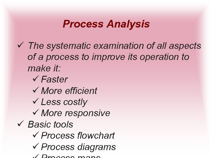 Process Analysis ü The systematic examination of all aspects of a process to improve