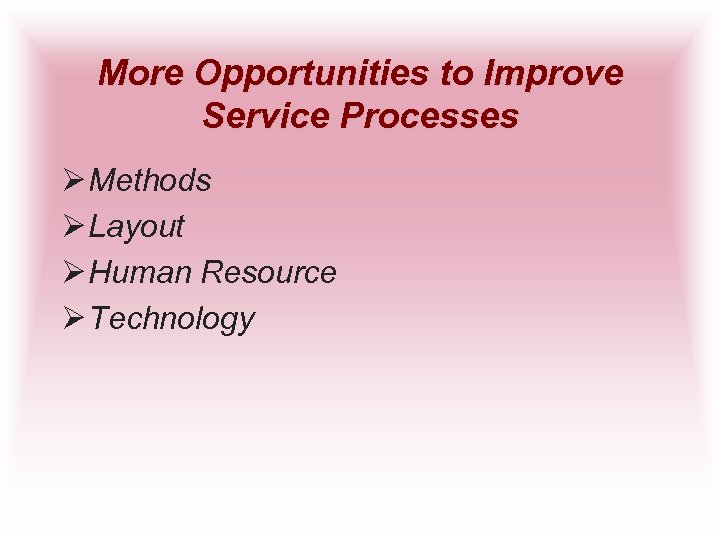 More Opportunities to Improve Service Processes Ø Methods Ø Layout Ø Human Resource Ø
