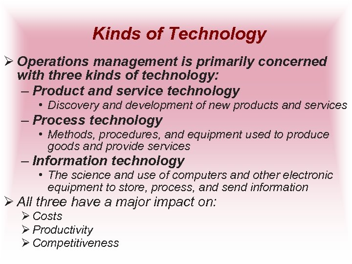 Kinds of Technology Ø Operations management is primarily concerned with three kinds of technology: