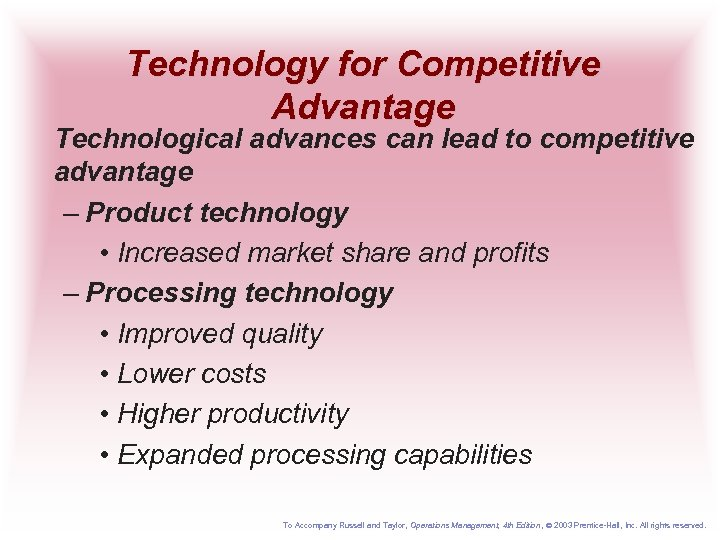 Technology for Competitive Advantage Technological advances can lead to competitive advantage – Product technology