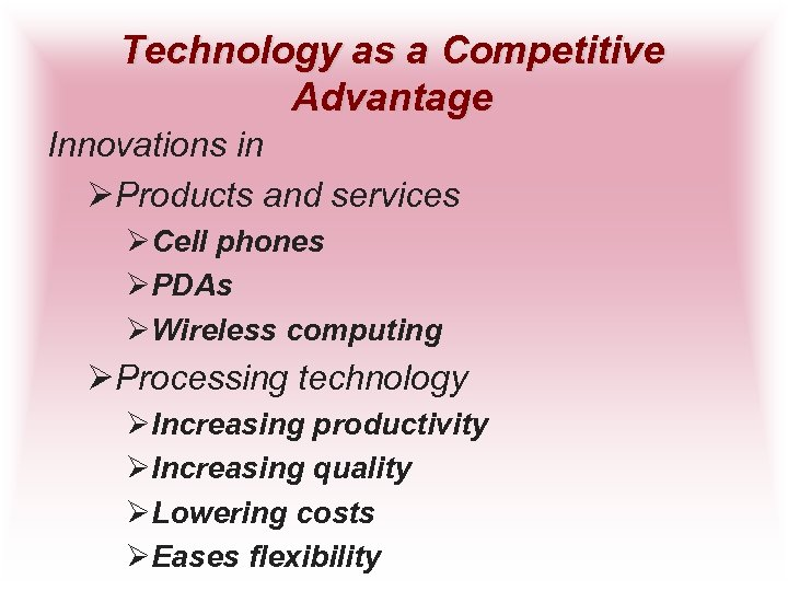Technology as a Competitive Advantage Innovations in ØProducts and services ØCell phones ØPDAs ØWireless