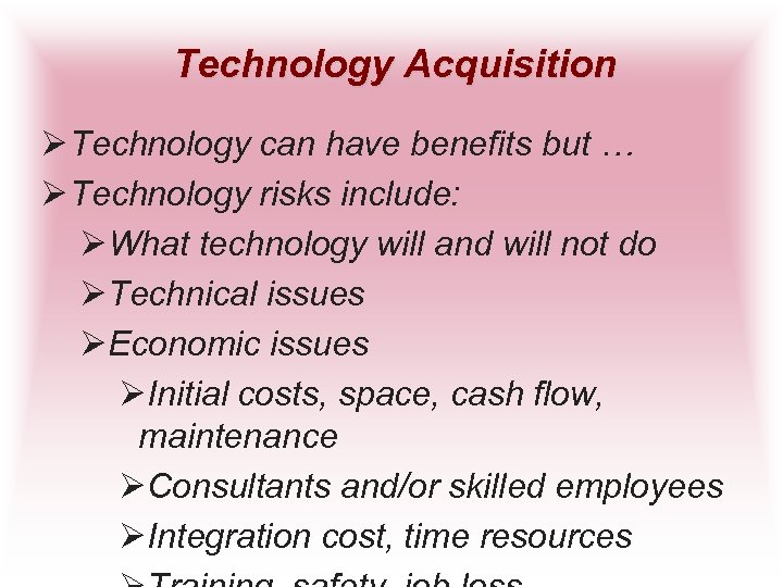 Technology Acquisition Ø Technology can have benefits but … Ø Technology risks include: ØWhat