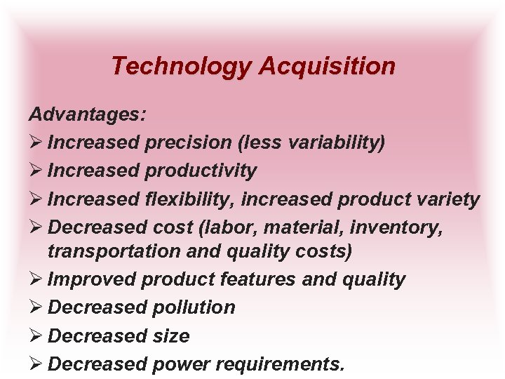 Technology Acquisition Advantages: Ø Increased precision (less variability) Ø Increased productivity Ø Increased flexibility,