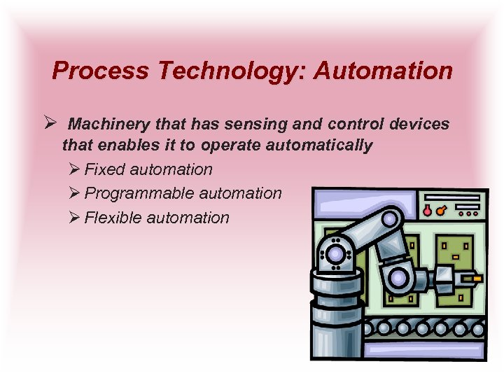 Process Technology: Automation Ø Machinery that has sensing and control devices that enables it