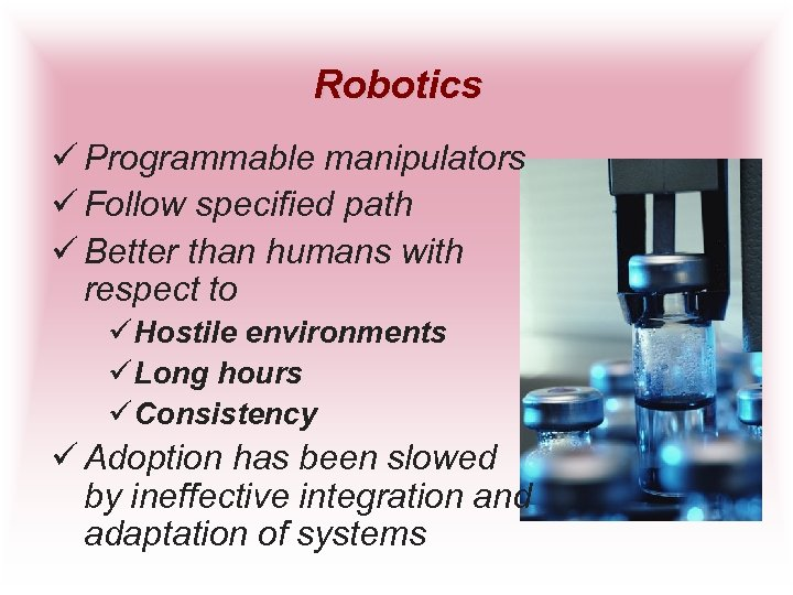 Robotics ü Programmable manipulators ü Follow specified path ü Better than humans with respect