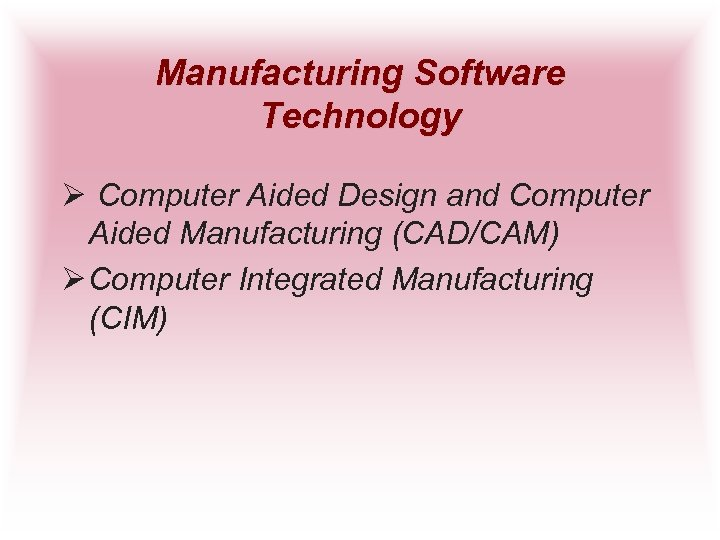 Manufacturing Software Technology Ø Computer Aided Design and Computer Aided Manufacturing (CAD/CAM) Ø Computer