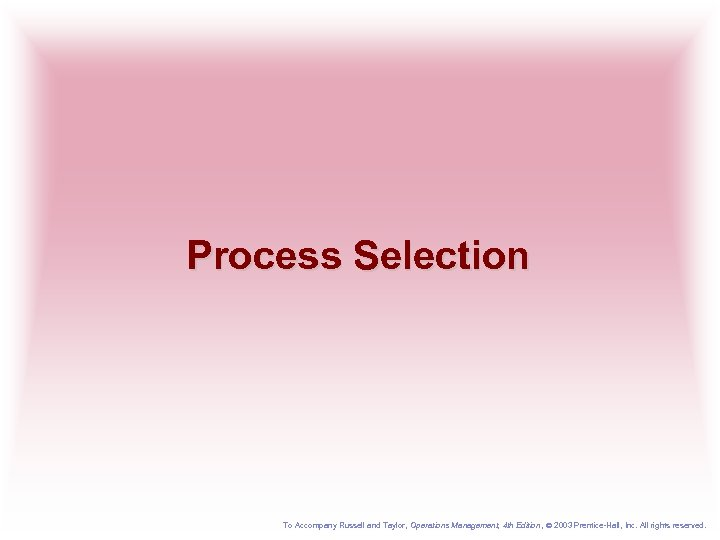 Process Selection To Accompany Russell and Taylor, Operations Management, 4 th Edition , 2003