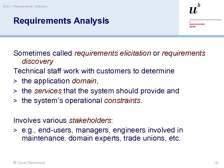 ESE — Requirements Collection Requirements Analysis Sometimes called requirements elicitation or requirements discovery Technical