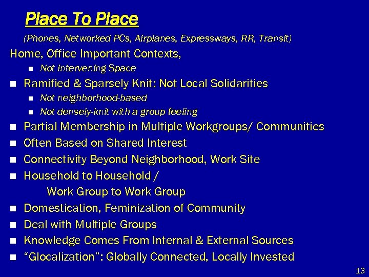 Place To Place (Phones, Networked PCs, Airplanes, Expressways, RR, Transit) Home, Office Important Contexts,