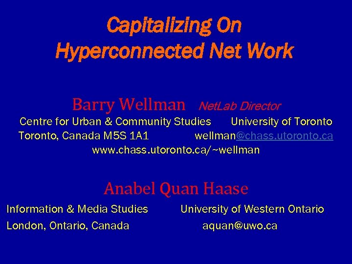 Capitalizing On Hyperconnected Net Work Barry Wellman Net. Lab Director Centre for Urban &