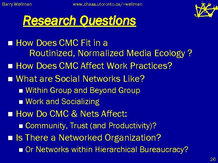 Barry Wellman www. chass. utoronto. ca/~wellman Research Questions How Does CMC Fit in a